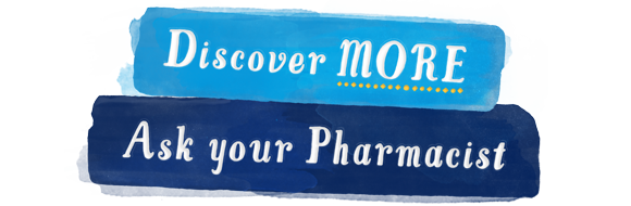 Discover More. Ask your pharmacist